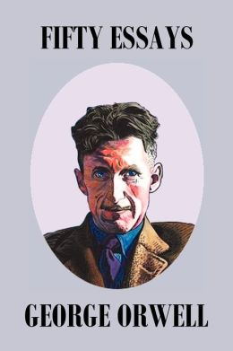Fifty Orwell Essays