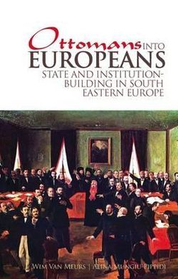 Ottomans Into Europeans: State and Institution-building in South Eastern Europe
