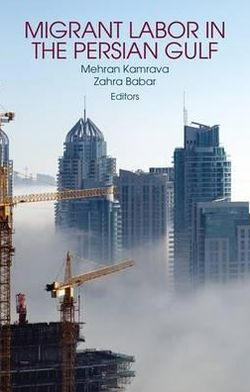 Migrant Labour in the Persian Gulf. Edited by Mehran Kamrava and Zahra Babar