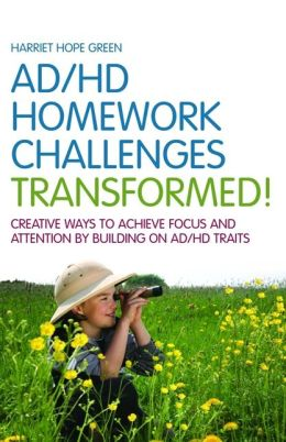 AD/HD Homework Challenges Transformed!: Creative Ways to Achieve Focus and Attention by Building on AD/HD Traits