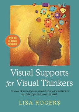 Visual Supports for Visual Thinkers: Practical Ideas for Students with Autism Spectrum Disorders and Other Special Education Needs