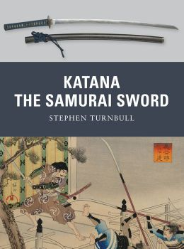Katana: The Samurai Sword: 950-1877