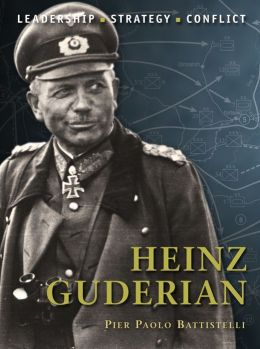 Heinz Guderian: The background, strategies, tactics and battlefield experiences of the greatest commanders of history