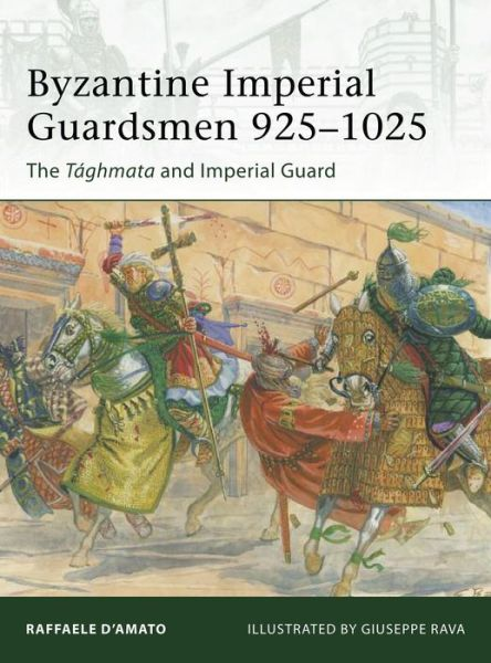 Byzantine Imperial Guardsmen 925-1025: The Taghmata and Imperial Guard