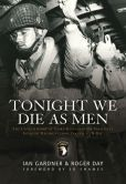 Book Cover Image. Title: Tonight we die as men:  The untold story of Third Battalion 506 Parachute Infantry Regiment from Tocchoa to D-Day, Author: Ian Gardner