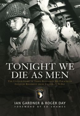 Tonight we die as men: The untold story of Third Battalion 506 Parachute Infantry Regiment from Tocchoa to D-Day