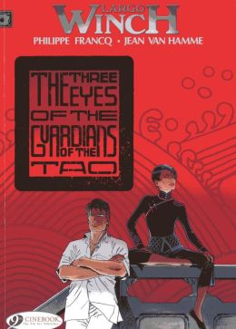 The Three Eyes of the Guardians of the Tao: Largo Winch Vol. 11