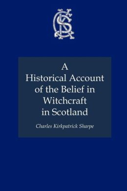 Historical Account Of The Belief In Witchcraft In Scotland, A
