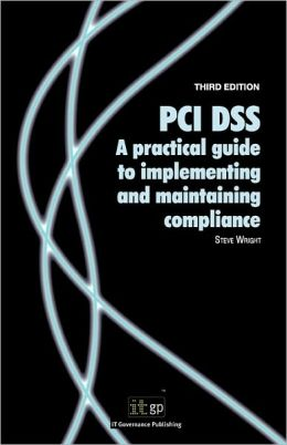 Pci Dss A Practical Guide To Implementing And Maintaining Compliance