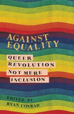 Against Equality: Queer Revolution, Not Mere Inclusion