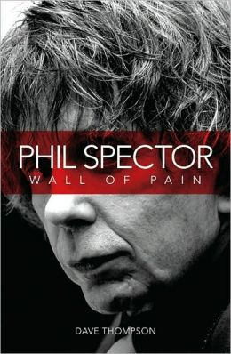 Wall of Pain: The Life of Phil Spector