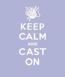 Keep Calm Cast on: Good Advice for Knitters
