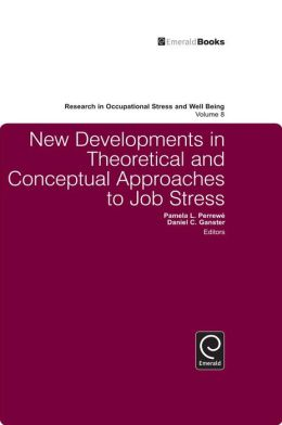 New Developments in Theoretical and Conceptual Approaches to Job Stress
