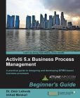 Book Cover Image. Title: Activiti 5.x Business Process Management Beginner's Guide, Author: Zakir Laliwala