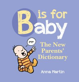 B Is for Baby: The New Parents' Dictionary