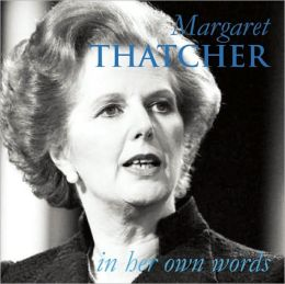 Margaret Thatcher: In Her Own Words