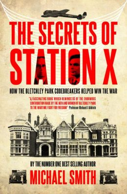 The Secrets of Station X: The Fight to Break the Enigma Cypher