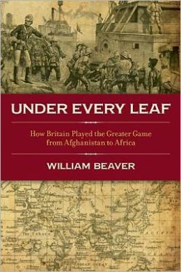 Under Every Leaf: How Britain played the Greater Game from Afghanistan to Africa