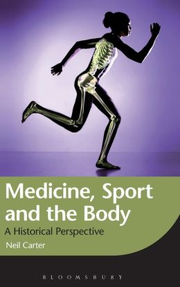 Medicine, Sport and the Body: A Historical Perspective