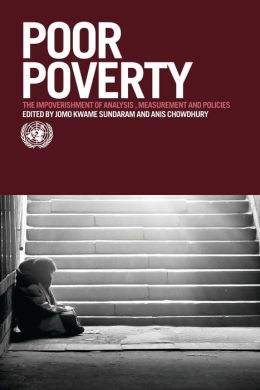 Poor Poverty: The Impoverishment of Analysis, Measurement and Policies