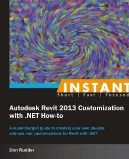 Instant Autodesk Revit 2013 Customization with .NET How-to