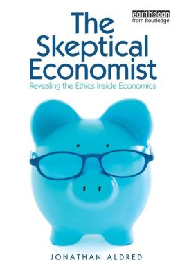 The Skeptical Economist: Revealing the Ethics Inside Economics