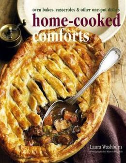Home-Cooked Comforts: Oven Bakes, Casseroles & Other One-Pot Dishes