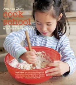 Cook School: More Than 50 Fun and Easy Recipes for Your Child at Every Age and Stage