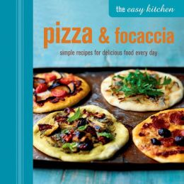 The Easy Kitchen: Pizza & Foccacia