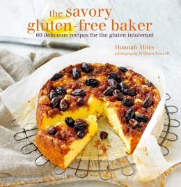 The Savory Gluten-Free Baker: 60 Delicious Recipes for the Gluten Intolerant