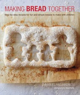 Making Bread Together: Step by step recipes for fun and simple breads to make with children
