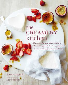 The Creamery Kitchen: Easy step by step recipes for handmade fresh dairy products