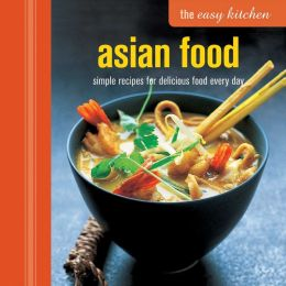 The Easy Kitchen: Asian Food: Simple recipes for delicious food every day