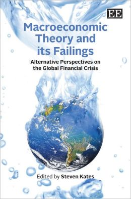 Macroeconomic Theory and Its Failings: Alternative Perspectives on the World Financial Crisis