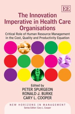 The Innovation Imperative in Health Care Organisations: Critical Role of Human Resource Management in the Cost, Quality and Productivity Equation