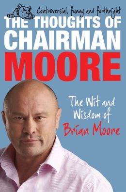 The Thoughts of Chairman Moore: The Wit and Wisdom of Chairman Moore