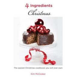 4 Ingredients - Christmas: The Easiest Christmas Cookbook You Will Ever Own