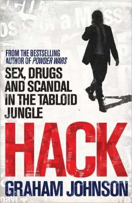 Hack: Sex, Drugs, and Scandal from Inside the Tabloid Jungle