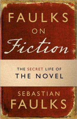 Faulks on Fiction: The Secret Life of the Novel