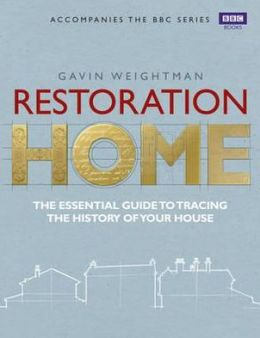 Restoration Home: The Essential Guide to Tracing the Secret History of Your House.