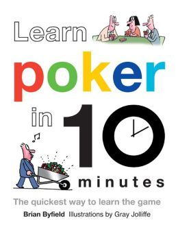 Learn Poker in 10 Minutes: The Quickest Way to Learn the Game