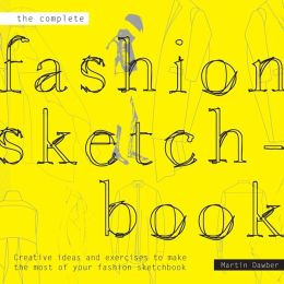 The Complete Fashion Sketchbook: Creative Ideas and Exercises to Make the Most of Your Fashion Sketchbook