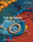 Book Cover Image. Title: Felt to Stitch:  Creative Felting for Textile Artists, Author: Sheila Smith