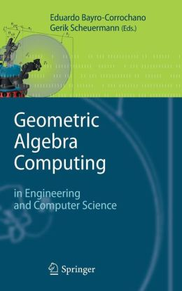 Geometric Algebra Computing: in Engineering and Computer Science