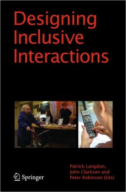 Designing Inclusive Interactions: Inclusive Interactions Between People and Products in Their Contexts of Use
