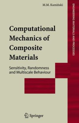 Computational Mechanics of Composite Materials: Sensitivity, Randomness and Multiscale Behaviour