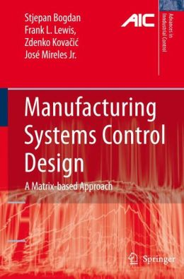 Manufacturing Systems Control Design: A Matrix-based Approach