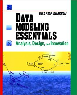 Data Modeling Essentials: Analysis, Design and Innovation