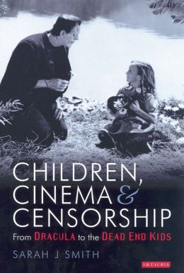 Children, Cinema and Censorship: From Dracula to Dead End Kids