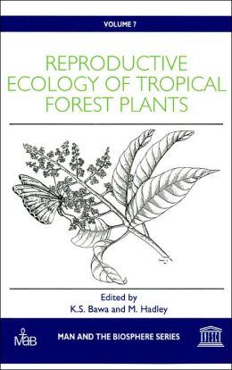 Reproductive Ecology of Tropical Forest Plants (Man and the Biosphere Series Volume 7)